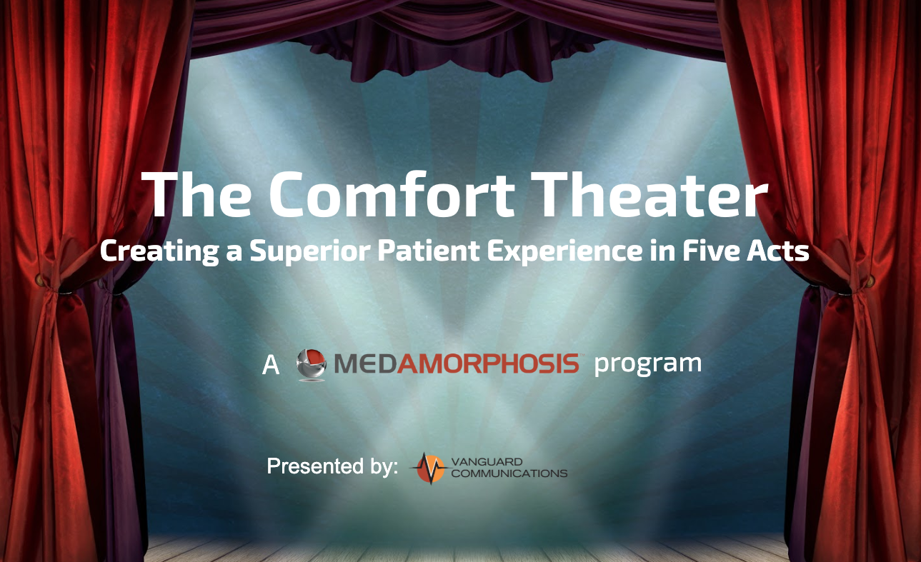 Comfort Theater: Delivering a Superior Patient Experience in Five Acts | Presented by Vanguard Communications